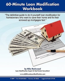 60-Minute Loan Modification: How to Modify Your Mortgage Fast and Correctly; Or Loan Modification Do-It-Yourself Under One Hour! - Mike Rockwood