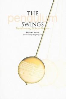 The Pendulum Swings: Transforming School Reform - Bernard Barker, John O'Toole