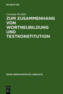 Zum Zusammenhang Von Wortneubildung Und Textkonstitution - Corinna Peschel