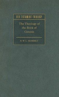 The Theology of the Book of Genesis - R.W.L. Moberly
