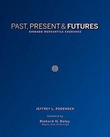 Past, Present & Futures: Chicago Mercantile Exchange - Jeffrey Rodengen, Richard Daley