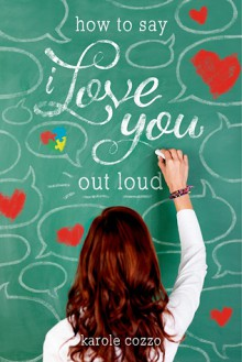 How to Say I Love You Out Loud - Karole Cozzo