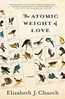 The Atomic Weight of Love: A Novel - Elizabeth J. Church