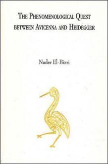 The Phenomenological Quest Between Avicenna and Heidegger - Nader El-Bizri