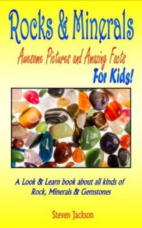 Rocks And Minerals: Awesome Pictures and Amazing Facts: For Kids: A Look and Learn book about all kinds of Rocks, Minerals & Gemstones - Steven Jackson