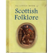 Little Book Of Scottish Folklore - Joules Taylor, Ken Taylor