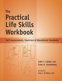 The Practical Life Skills Workbook: Self-Assessments, Exercises & Educational Handouts - Ester A. Leutenberg, John J. Liptak