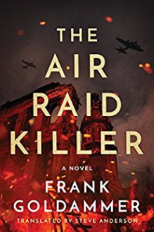 The Air Raid Killer - Steve Anderson,Frank Goldammer