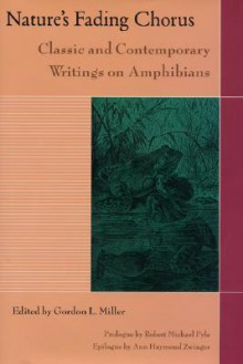 Nature's Fading Chorus: Classic And Contemporary Writings On Amphibians - Gordon Miller, Robert Michael Pyle, Ann Haymond Zwinger