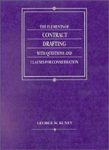 The Elements of Contract Drafting with Questions and Clauses for Consideration - George W. Kuney