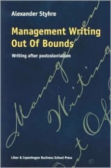 Management Writing Out of Bounds: Writing After Postcolonialism - Alexander Styhre
