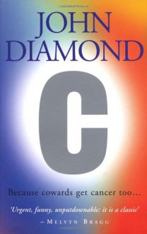 C: Because Cowards Get Cancer Too - John Diamond