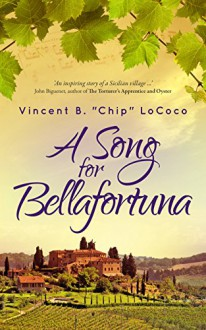 A Song for Bellafortuna: An Inspirational Italian Historical Fiction Novel - Vincent B. Chip LoCoco