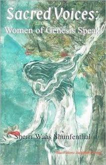 Sacred Voices: Women of Genesis Speak - Sherri Waas Shunfenthal