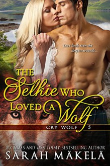 The Selkie Who Loved A Wolf: New Adult Shifter Romance (Cry Wolf Book 5) - Sarah Makela