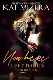 Nowhere Left to Run (The Nowhere Trilogy Book 2) - Kat Mizera