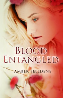 Blood Entangled - Amber Belldene