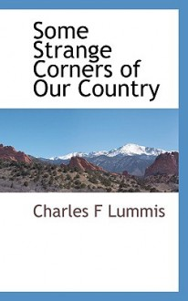Some Strange Corners of Our Country - Charles F. Lummis