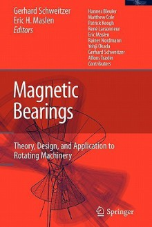Magnetic Bearings: Theory, Design, and Application to Rotating Machinery - Gerhard Schweitzer, Eric H. Maslen, H. Bleuler