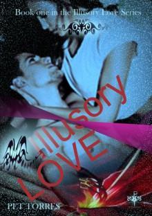 Illusory love ( Illusory love , # 1) - Pet Torres