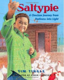 Saltypie: A Choctaw Journey from Darkness into Light - Karen Clarkson,Tim Tingle
