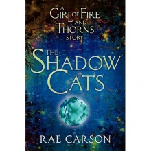 The Shadow Cats (Fire and Thorns, #0.5) - Rae Carson