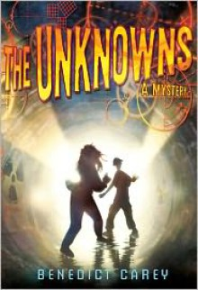 The Unknowns: A Mystery - Benedict Carey
