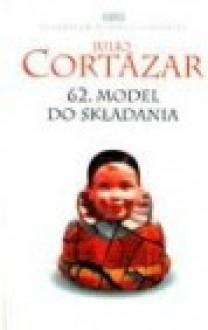 62. Model do składania - Julio Cortázar, Zofia Chądzyńska