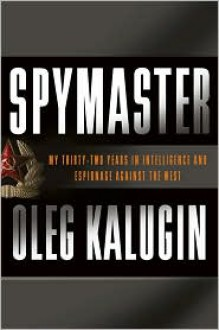 Spymaster: My Thirty-two Years in Intelligence and Espionage Against the West -