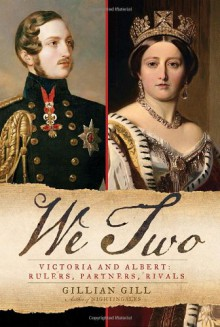 We Two: Victoria and Albert: Rulers, Partners, Rivals - Gillian Gill