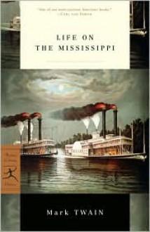 Life on the Mississippi - Mark Twain,Bill McKibben,James Danly