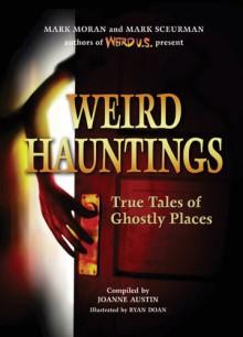 Weird Hauntings: True Tales of Ghostly Places - Mark Scuerman,Ryan Doan,Mark Sceurman,Mark Moran,Joanne Austin