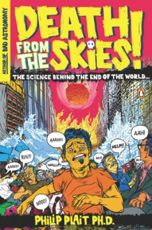 Death from the Skies!: The Science Behind the End of the World - Philip Plait