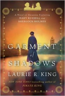 Garment of Shadows: A novel of suspense featuring Mary Russell and Sherlock Holmes -