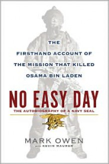 No Easy Day: The Firsthand Account of the Mission That Killed Osama Bin Laden -