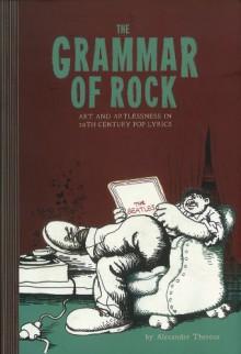 The Grammar of Rock: Art and Artlessness in 20th Century Pop Lyrics - Alexander Theroux, Robert Crumb
