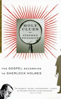 Holy Clues: The Gospel According to Sherlock Holmes (Vintage) - Stephen Kendrick