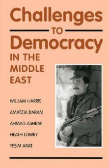 Challenges to Democracy in the Middle East - William W. Harris