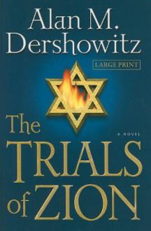 The Trials of Zion - Alan M. Dershowitz