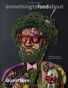 something to food about: Exploring Creativity with Innovative Chefs - Questlove,Ben Greenman,Kyoko Hamada,Anthony Bourdain