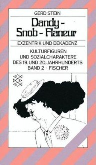 Dandy - Snob - Flaneur: Dekadenz und Exzentrik - Gerd Stein