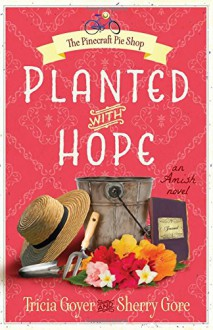 Planted with Hope (The Pinecraft Pie Shop Series) - Tricia Goyer, Sherry Gore