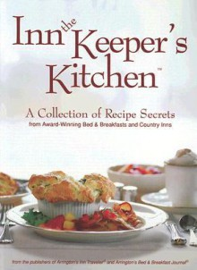 Inn the Keeper's Kitchen: A Collection of Recipe Secrets from Award-Winning Bed & Breakfasts and Country Inns - Arrington Publishing, Arrington Publishing