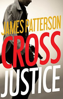 Cross Justice (Alex Cross) - James Patterson
