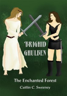Brighid Ghulben: The Enchanted Forest - Caitlin C. Sweeney