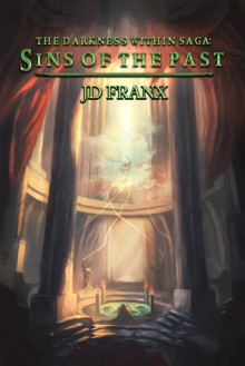 The Darkness Within Saga Prologue: Sins of the Past - J.D. Franx