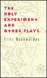 The Holy Experiment And Other Plays - Fritz Hochwںalder, Todd C. Hanlin