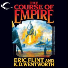The Course of Empire - Eric Flint,K.D. Wentworth,Chris Patton