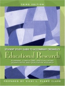 Study Guide for Educational Research: Planning, Conducting, and Evaluating Quantitative and Qualitative Research - John W. Creswell
