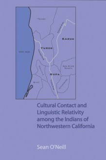 Cultural Contact and Linguistic Relativity among the Indians of Northwestern California - Sean O'Neill